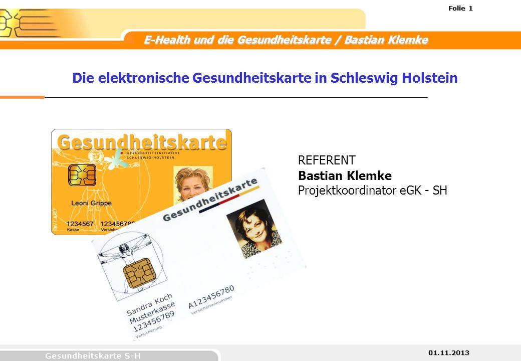 01.11.2013 Folie 1 E-Health und die Gesundheitskarte / Bastian Klemke Die elektronische Gesundheitskarte in Schleswig Holstein Bastian Klemke Projektk