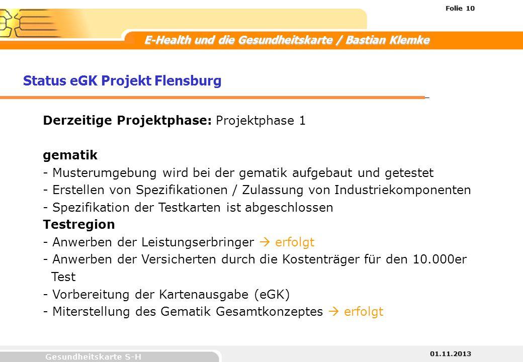 01.11.2013 Folie 10 E-Health und die Gesundheitskarte / Bastian Klemke Status eGK Projekt Flensburg Derzeitige Projektphase: Projektphase 1 gematik -