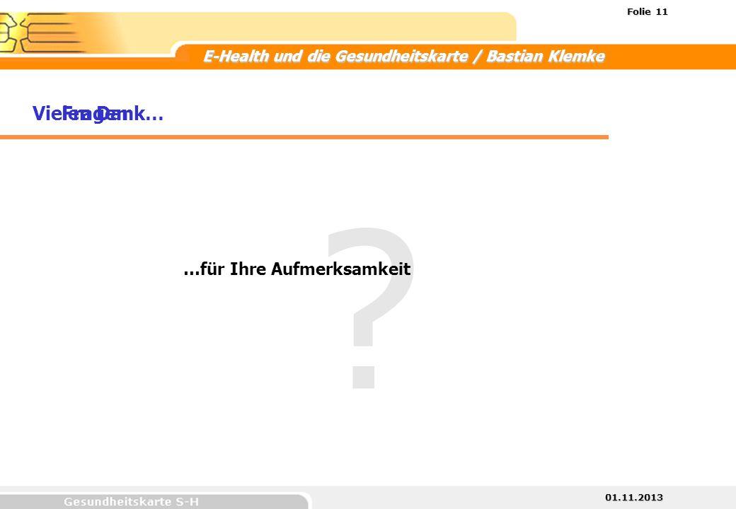 01.11.2013 Folie 11 E-Health und die Gesundheitskarte / Bastian Klemke Vielen Dank… ? …für Ihre Aufmerksamkeit Fragen