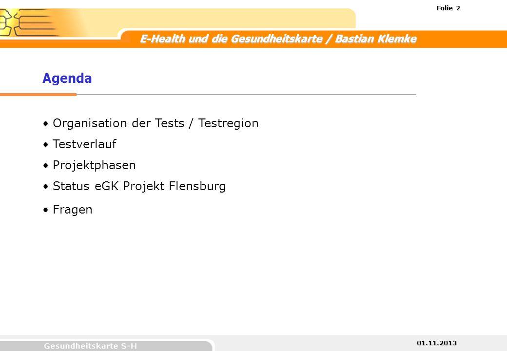 01.11.2013 Folie 2 E-Health und die Gesundheitskarte / Bastian Klemke Organisation der Tests / Testregion Testverlauf Projektphasen Status eGK Projekt