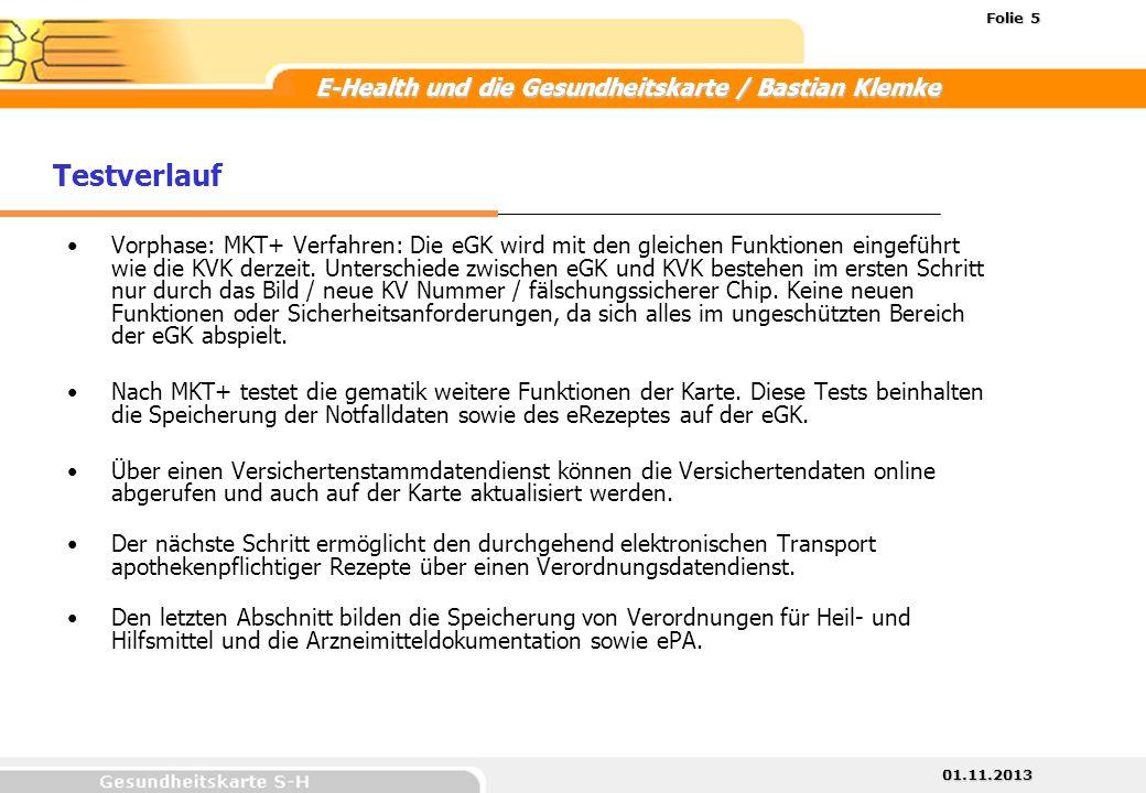 01.11.2013 Folie 5 E-Health und die Gesundheitskarte / Bastian Klemke Vorphase: MKT+ Verfahren: Die eGK wird mit den gleichen Funktionen eingeführt wi