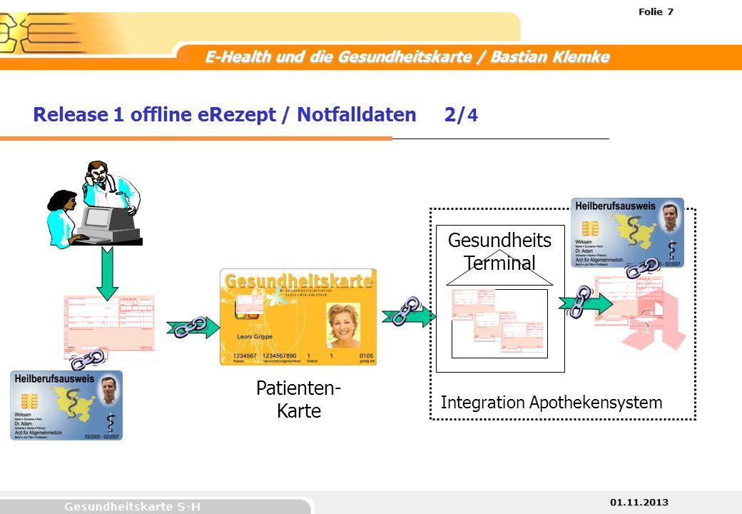 01.11.2013 Folie 7 E-Health und die Gesundheitskarte / Bastian Klemke Patienten- Karte Gesundheits Terminal Integration Apothekensystem Release 1 offl