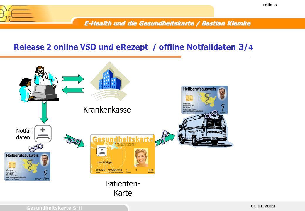 01.11.2013 Folie 8 E-Health und die Gesundheitskarte / Bastian Klemke Patienten- Karte Release 2 online VSD und eRezept / offline Notfalldaten3/ 4 Kra