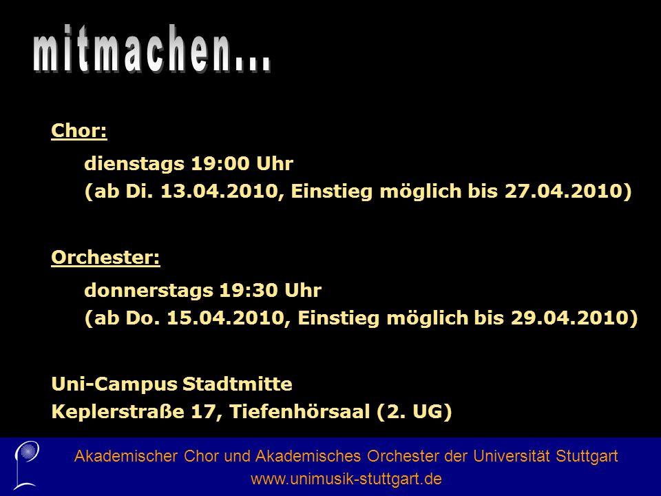 Chor: dienstags 19:00 Uhr (ab Di. 13.04.2010, Einstieg möglich bis 27.04.2010) Orchester: donnerstags 19:30 Uhr (ab Do. 15.04.2010, Einstieg möglich b