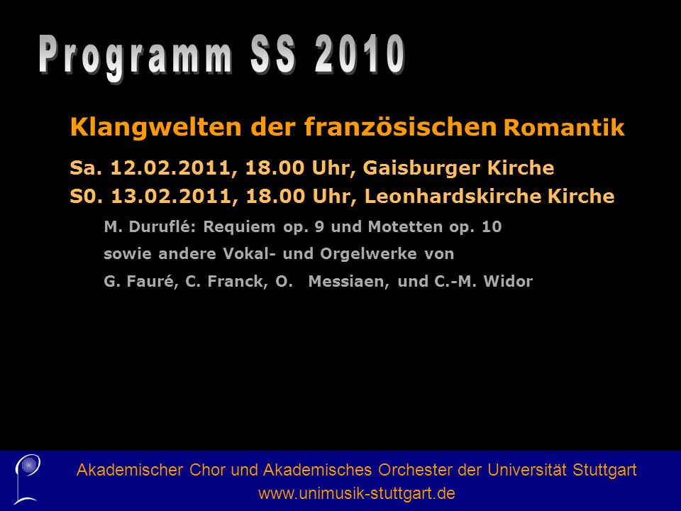 Klangwelten der französischen Romantik Sa. 12.02.2011, 18.00 Uhr, Gaisburger Kirche S0. 13.02.2011, 18.00 Uhr, Leonhardskirche Kirche M. Duruflé: Requ