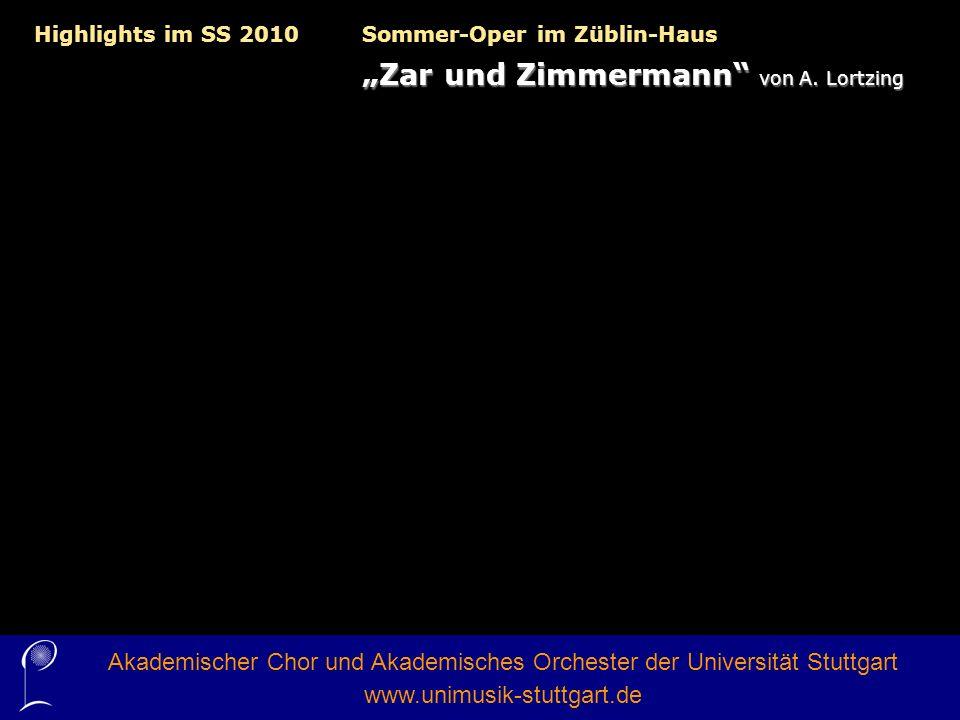 Akademischer Chor und Akademisches Orchester der Universität Stuttgart www.unimusik-stuttgart.de Highlights im SS 2010Sommer-Oper im Züblin-Haus Zar u