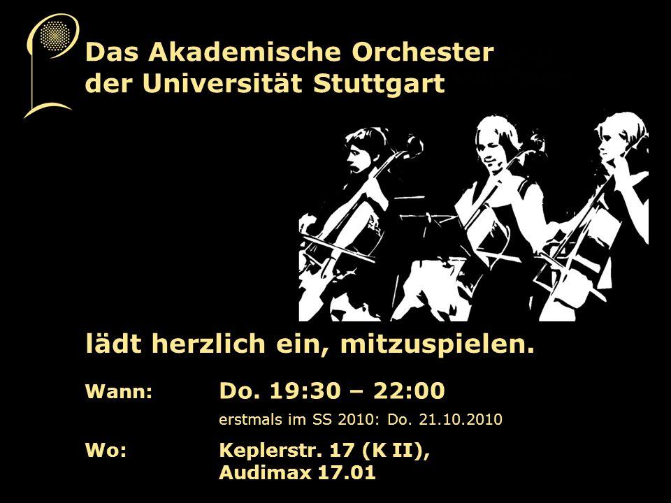 Das Akademische Orchester der Universität Stuttgart lädt herzlich ein, mitzuspielen. Wann: Do. 19:30 – 22:00 erstmals im SS 2010: Do. 21.10.2010 Wo:Ke