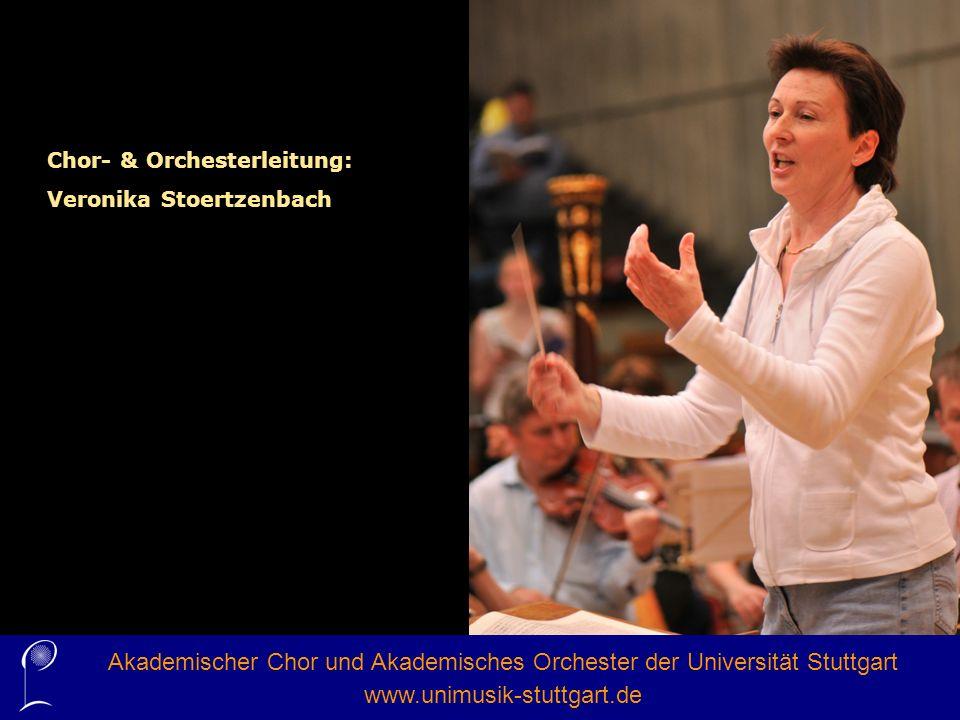 Chor- & Orchesterleitung: Veronika Stoertzenbach Akademischer Chor und Akademisches Orchester der Universität Stuttgart www.unimusik-stuttgart.de