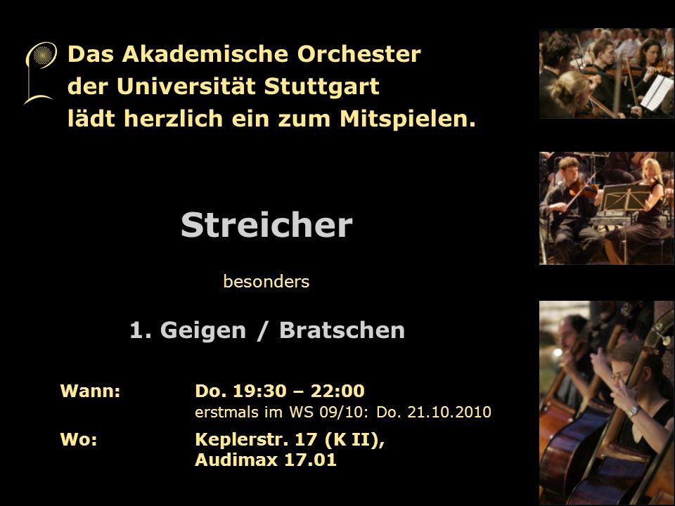 Wann:Do. 19:30 – 22:00 erstmals im WS 09/10: Do. 21.10.2010 Wo:Keplerstr. 17 (K II), Audimax 17.01 Streicher besonders 1. Geigen / Bratschen Das Akade