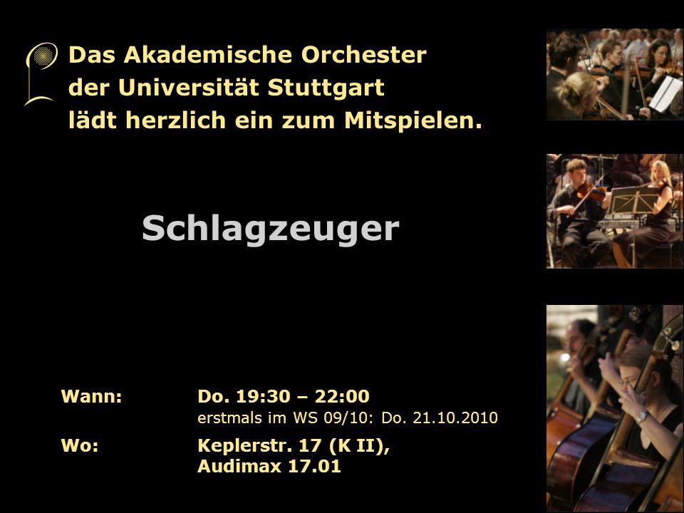Wann:Do. 19:30 – 22:00 erstmals im WS 09/10: Do. 21.10.2010 Wo:Keplerstr. 17 (K II), Audimax 17.01 Schlagzeuger Das Akademische Orchester der Universi