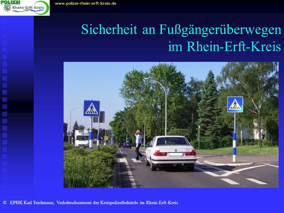 Sicherheit an Fußgängerüberwegen im Rhein-Erft-Kreis www.polizei-rhein-erft-kreis.de © EPHK Karl Teichmann, Verkehrsdezernent der Kreispolizeibehörde