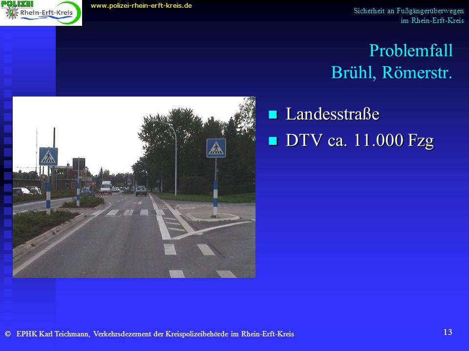 13 Problemfall Brühl, Römerstr. www.polizei-rhein-erft-kreis.de © EPHK Karl Teichmann, Verkehrsdezernent der Kreispolizeibehörde im Rhein-Erft-Kreis S