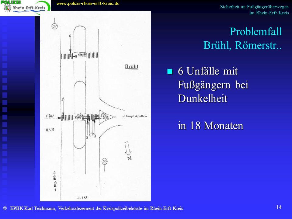 14 Problemfall Brühl, Römerstr.. www.polizei-rhein-erft-kreis.de © EPHK Karl Teichmann, Verkehrsdezernent der Kreispolizeibehörde im Rhein-Erft-Kreis