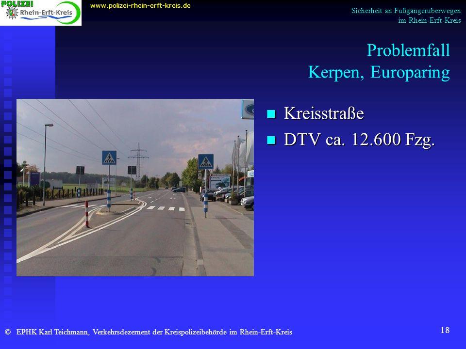 18 Problemfall Kerpen, Europaring www.polizei-rhein-erft-kreis.de © EPHK Karl Teichmann, Verkehrsdezernent der Kreispolizeibehörde im Rhein-Erft-Kreis