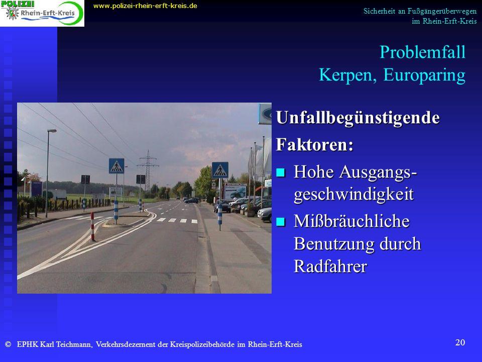 20 Problemfall Kerpen, Europaring Unfallbegünstigende Faktoren: Hohe Ausgangs- geschwindigkeit Mißbräuchliche Benutzung durch Radfahrer www.polizei-rh