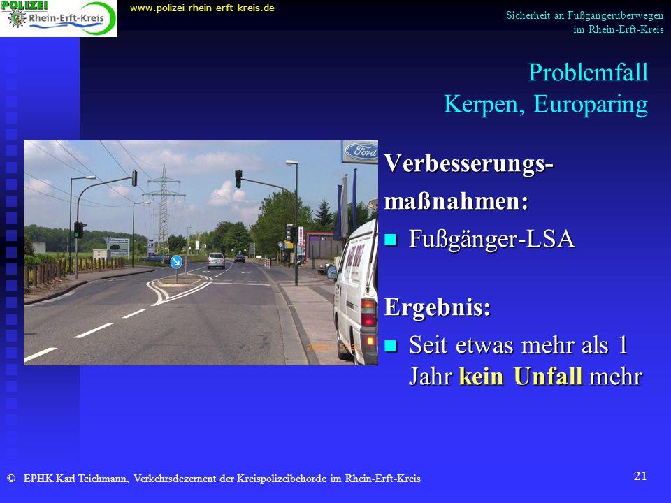 21 Problemfall Kerpen, Europaring Verbesserungs- maßnahmen: Fußgänger-LSA Ergebnis: Seit etwas mehr als 1 Jahr kein Unfall mehr www.polizei-rhein-erft