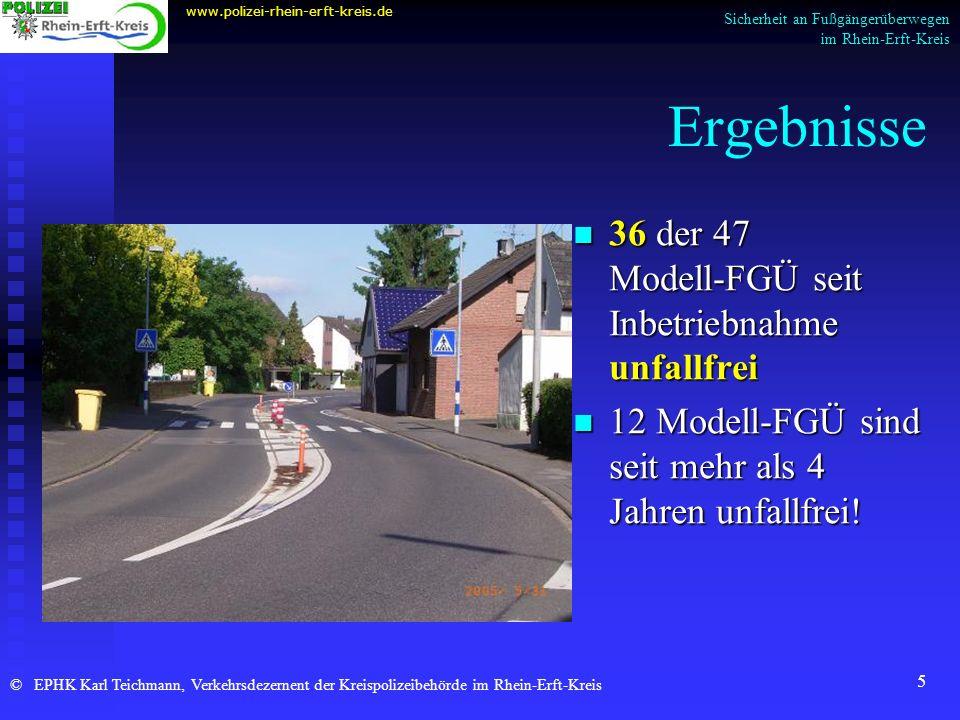 5 Ergebnisse 36 der 47 Modell-FGÜ seit Inbetriebnahme unfallfrei 12 Modell-FGÜ sind seit mehr als 4 Jahren unfallfrei! www.polizei-rhein-erft-kreis.de