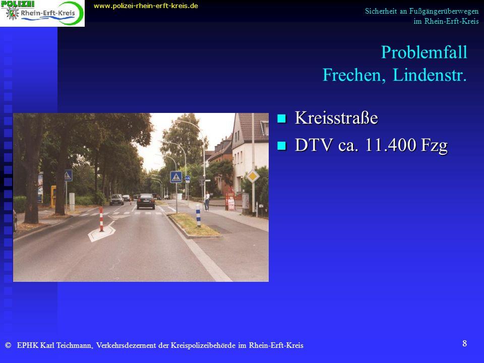 8 Problemfall Frechen, Lindenstr. www.polizei-rhein-erft-kreis.de © EPHK Karl Teichmann, Verkehrsdezernent der Kreispolizeibehörde im Rhein-Erft-Kreis