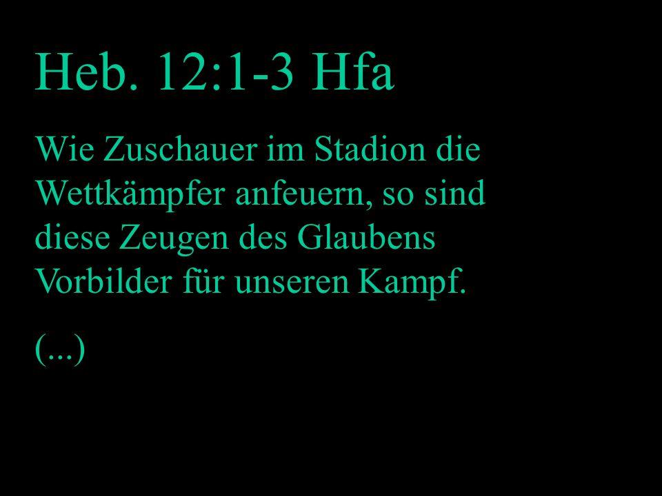 Mutmachend HFA Heb. 12:1-3 Hfa Wie Zuschauer im Stadion die Wettkämpfer anfeuern, so sind diese Zeugen des Glaubens Vorbilder für unseren Kampf. (...)