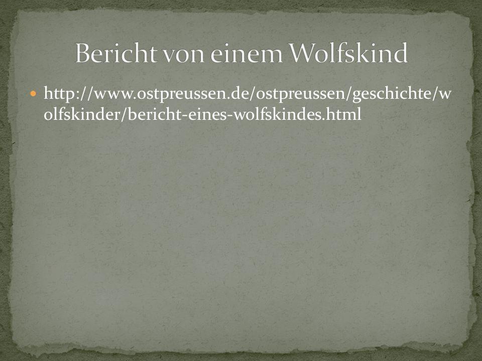 http://www.ostpreussen.de/ostpreussen/geschichte/w olfskinder/bericht-eines-wolfskindes.html