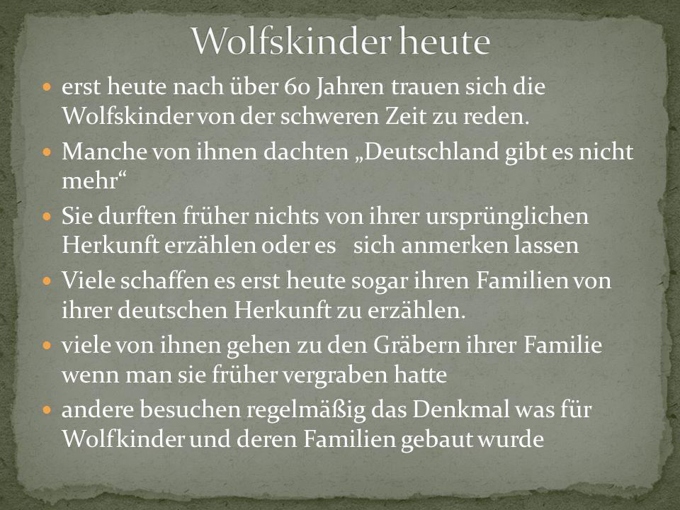 erst heute nach über 60 Jahren trauen sich die Wolfskinder von der schweren Zeit zu reden. Manche von ihnen dachten Deutschland gibt es nicht mehr Sie