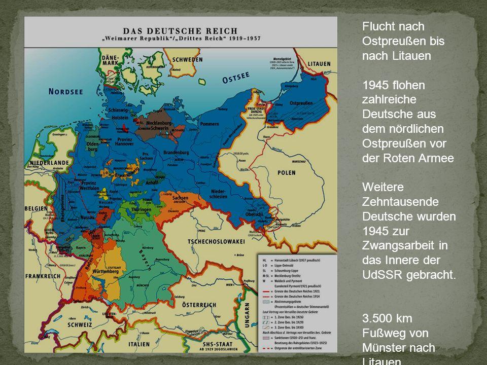 Flucht nach Ostpreußen bis nach Litauen 1945 flohen zahlreiche Deutsche aus dem nördlichen Ostpreußen vor der Roten Armee Weitere Zehntausende Deutsch