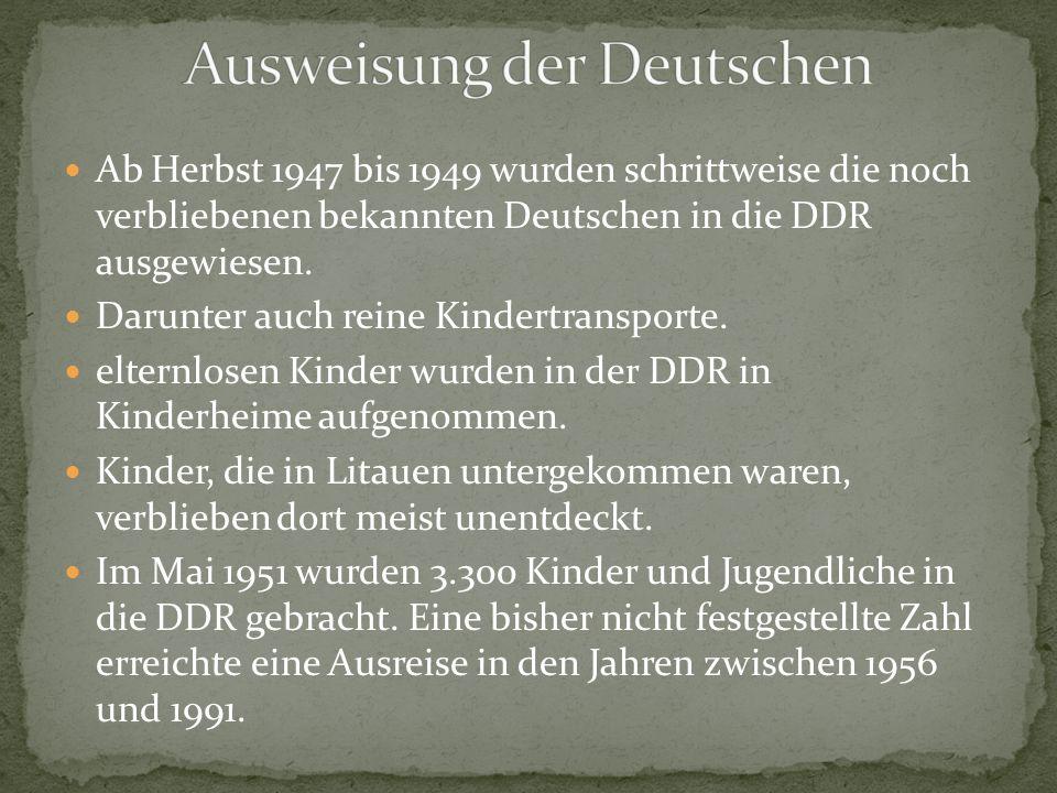 Ab Herbst 1947 bis 1949 wurden schrittweise die noch verbliebenen bekannten Deutschen in die DDR ausgewiesen. Darunter auch reine Kindertransporte. el