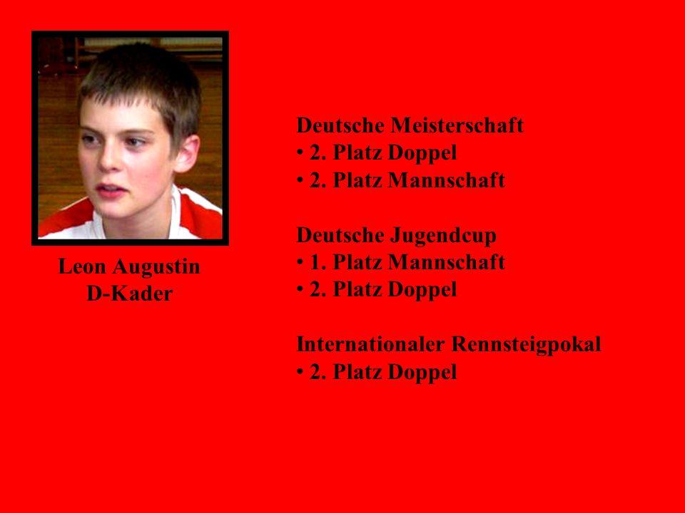 Leon Augustin D-Kader Deutsche Meisterschaft 2. Platz Doppel 2. Platz Mannschaft Deutsche Jugendcup 1. Platz Mannschaft 2. Platz Doppel Internationale