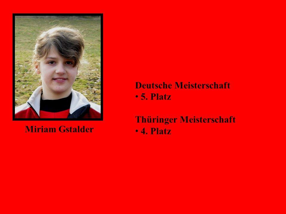 Miriam Gstalder Deutsche Meisterschaft 5. Platz Thüringer Meisterschaft 4. Platz