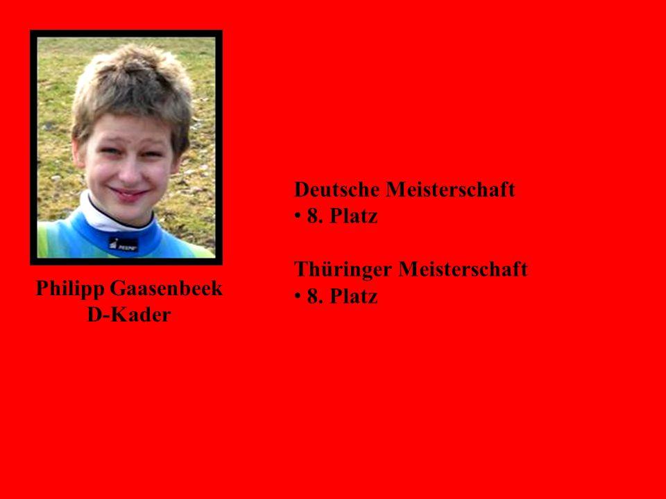 Philipp Gaasenbeek D-Kader Deutsche Meisterschaft 8. Platz Thüringer Meisterschaft 8. Platz