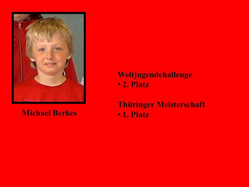 Michael Berkes Weltjugendchallenge 2. Platz Thüringer Meisterschaft 1. Platz