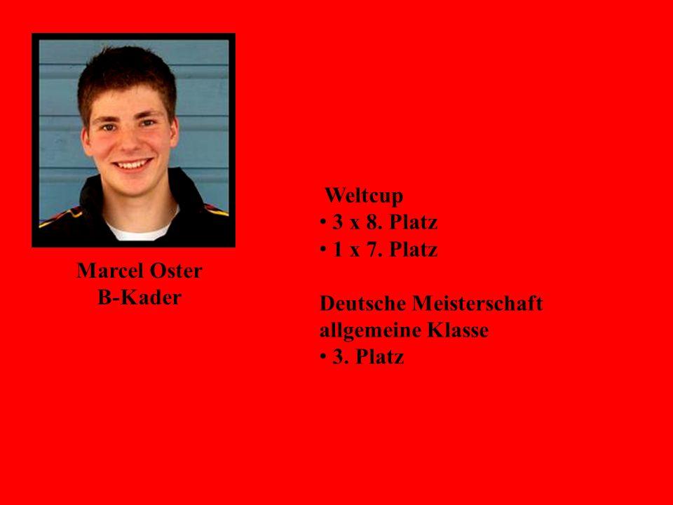 Marcel Oster B-Kader Weltcup 3 x 8. Platz 1 x 7. Platz Deutsche Meisterschaft allgemeine Klasse 3. Platz