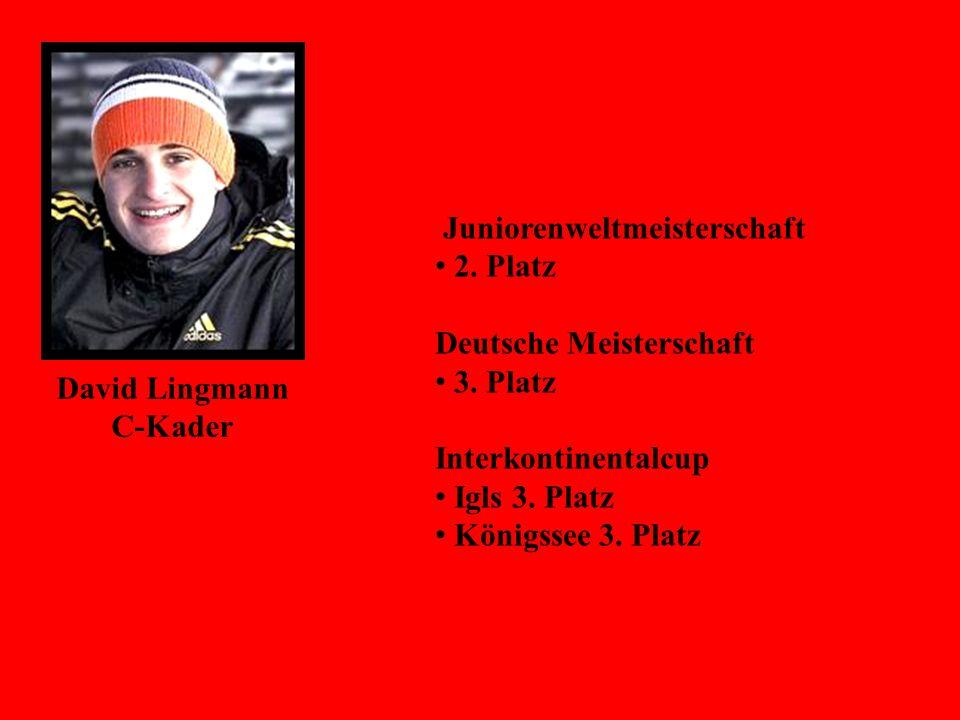 David Lingmann C-Kader Juniorenweltmeisterschaft 2. Platz Deutsche Meisterschaft 3. Platz Interkontinentalcup Igls 3. Platz Königssee 3. Platz