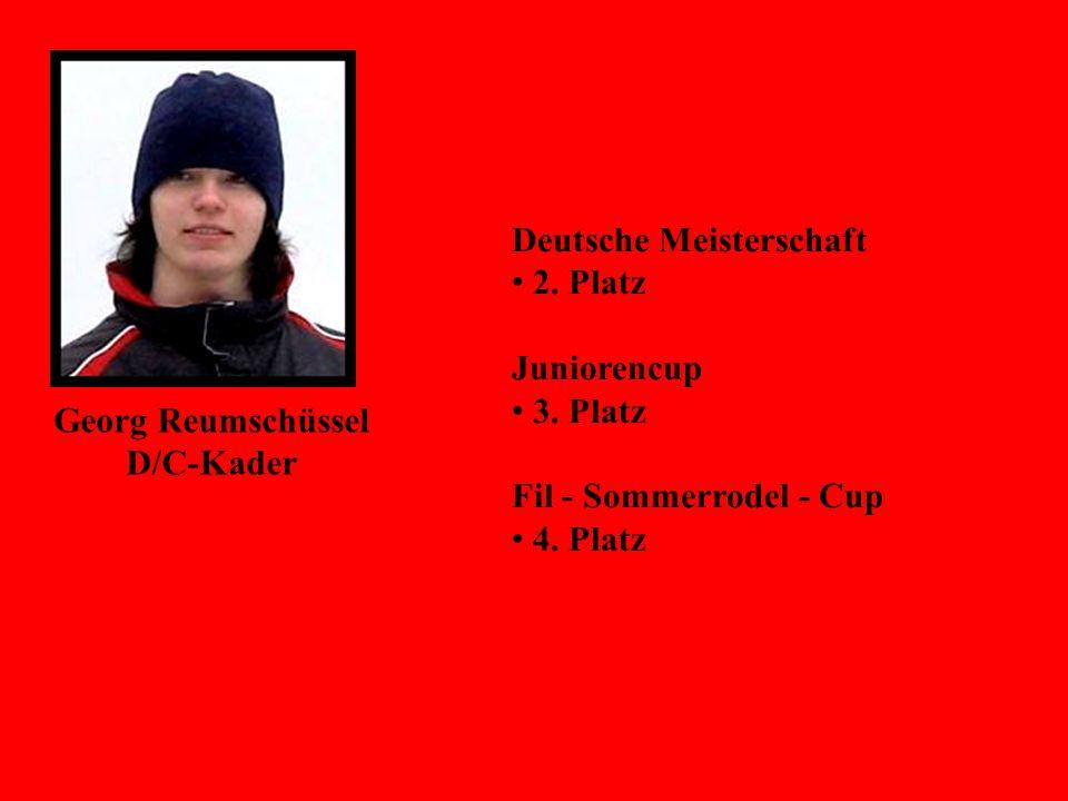Georg Reumschüssel D/C-Kader Deutsche Meisterschaft 2. Platz Juniorencup 3. Platz Fil - Sommerrodel - Cup 4. Platz