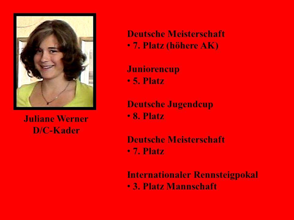Juliane Werner D/C-Kader Deutsche Meisterschaft 7. Platz (höhere AK) Juniorencup 5. Platz Deutsche Jugendcup 8. Platz Deutsche Meisterschaft 7. Platz