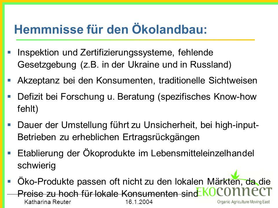 Katharina Reuter 16.1.2004 Hemmnisse für den Ökolandbau: Inspektion und Zertifizierungssysteme, fehlende Gesetzgebung (z.B. in der Ukraine und in Russ