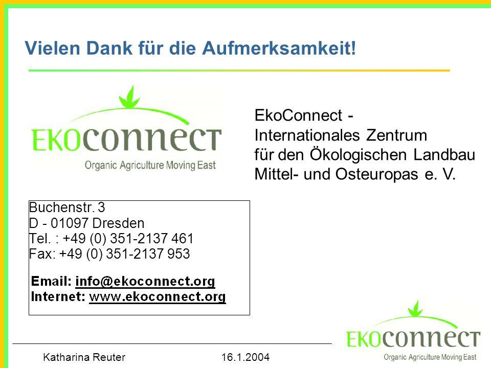 Katharina Reuter 16.1.2004 Vielen Dank für die Aufmerksamkeit! Buchenstr. 3 D - 01097 Dresden Tel. : +49 (0) 351-2137 461 Fax: +49 (0) 351-2137 953 Ek