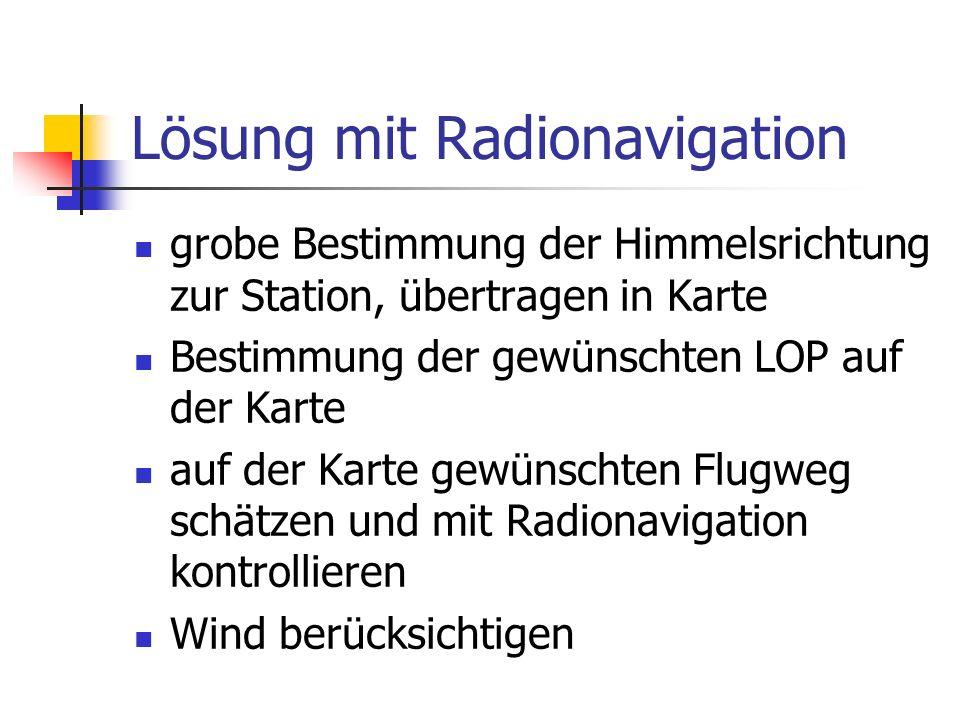 Lösung mit Radionavigation grobe Bestimmung der Himmelsrichtung zur Station, übertragen in Karte Bestimmung der gewünschten LOP auf der Karte auf der