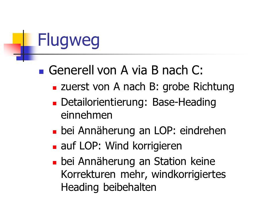 Flugweg Generell von A via B nach C: zuerst von A nach B: grobe Richtung Detailorientierung: Base-Heading einnehmen bei Annäherung an LOP: eindrehen a