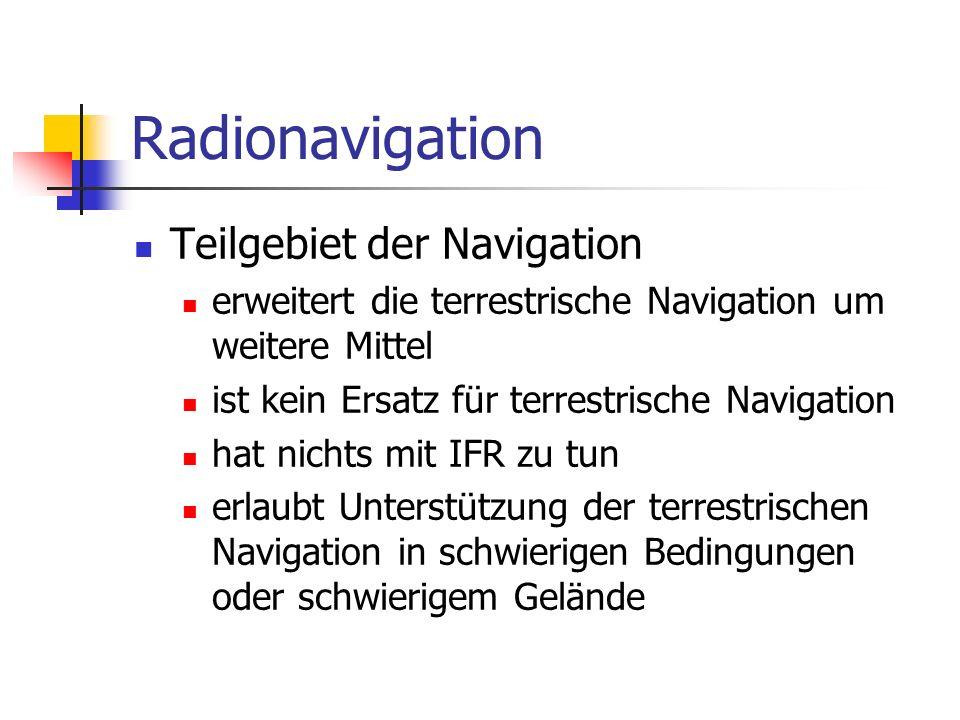 Radionavigation Teilgebiet der Navigation erweitert die terrestrische Navigation um weitere Mittel ist kein Ersatz für terrestrische Navigation hat ni