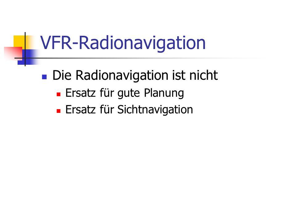 VFR-Radionavigation Die Radionavigation ist nicht Ersatz für gute Planung Ersatz für Sichtnavigation