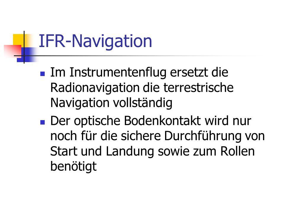 IFR-Navigation Im Instrumentenflug ersetzt die Radionavigation die terrestrische Navigation vollständig Der optische Bodenkontakt wird nur noch für di