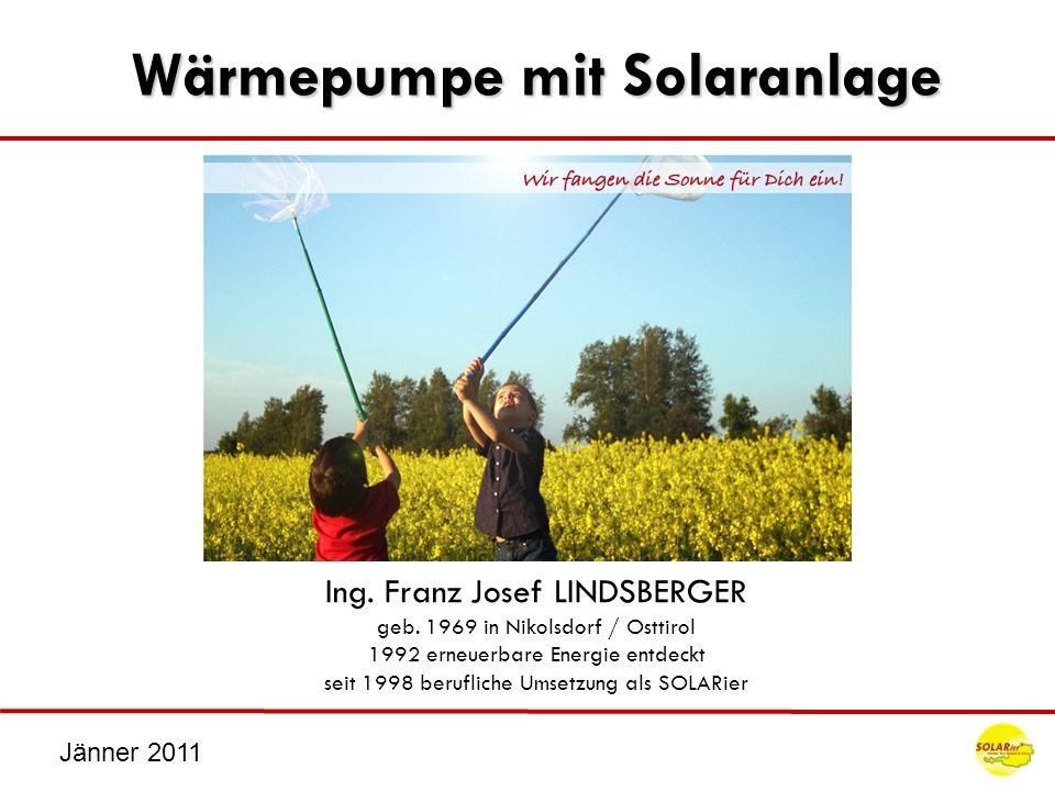 Jänner 2011 Wärmepumpe mit Solaranlage Ing. Franz Josef LINDSBERGER geb. 1969 in Nikolsdorf / Osttirol 1992 erneuerbare Energie entdeckt seit 1998 ber