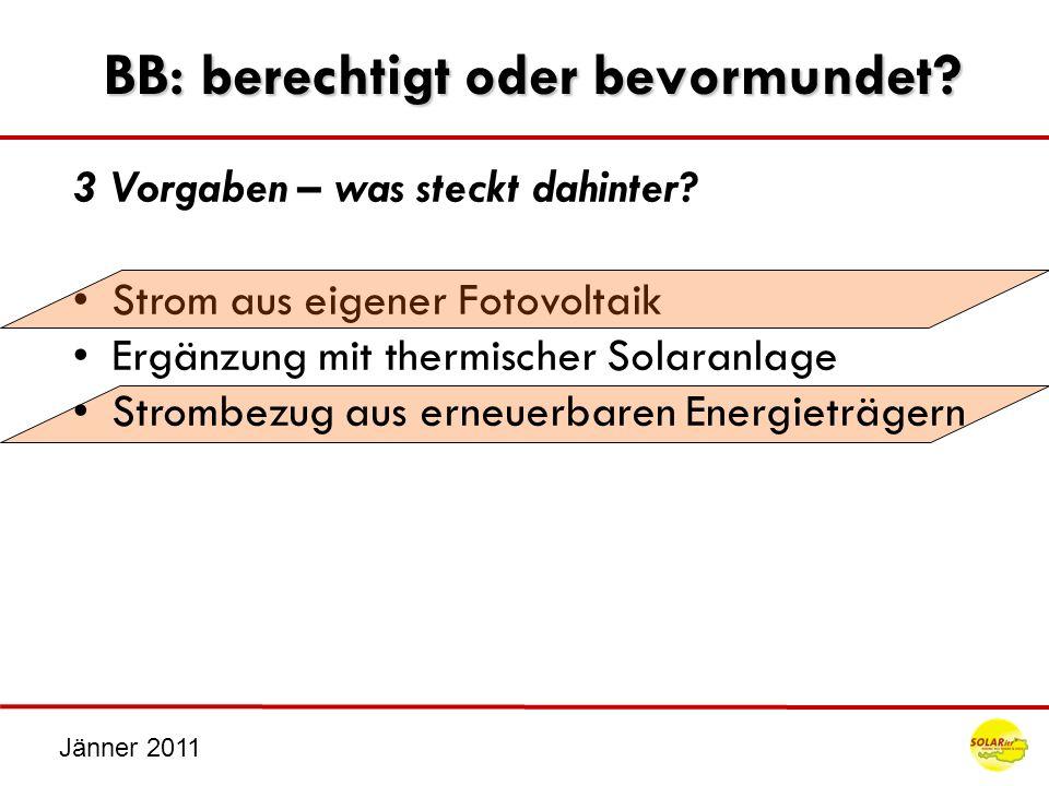 Jänner 2011 BB: berechtigt oder bevormundet? 3 Vorgaben – was steckt dahinter? Strom aus eigener Fotovoltaik Ergänzung mit thermischer Solaranlage Str