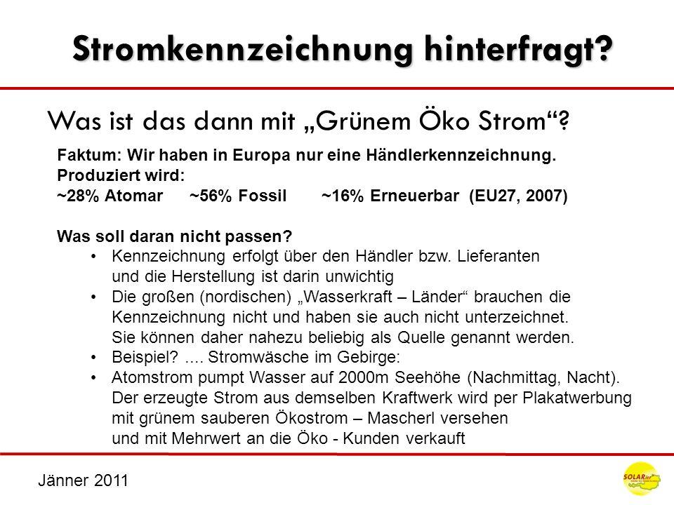 Jänner 2011 Stromkennzeichnung hinterfragt? Was ist das dann mit Grünem Öko Strom? Faktum: Wir haben in Europa nur eine Händlerkennzeichnung. Produzie