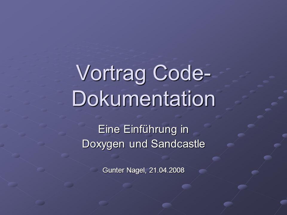Inhalt Vergleich von Doxygen und Sandcastle Kurze Einführung in Doxygen Einführung in Sandcastle