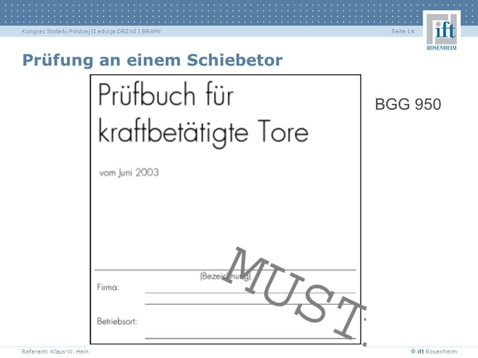 ift Rosenheim Referent: Klaus-W. Hein Seite 14Kongres Stolarki Polskiej II edycja DRZWI I BRAMY Prüfung an einem Schiebetor BGG 950