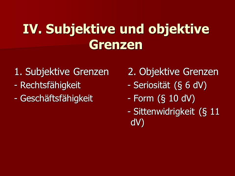 IV. Subjektive und objektive Grenzen 1. Subjektive Grenzen - Rechtsfähigkeit - Geschäftsfähigkeit 2. Objektive Grenzen 2. Objektive Grenzen - Seriosit