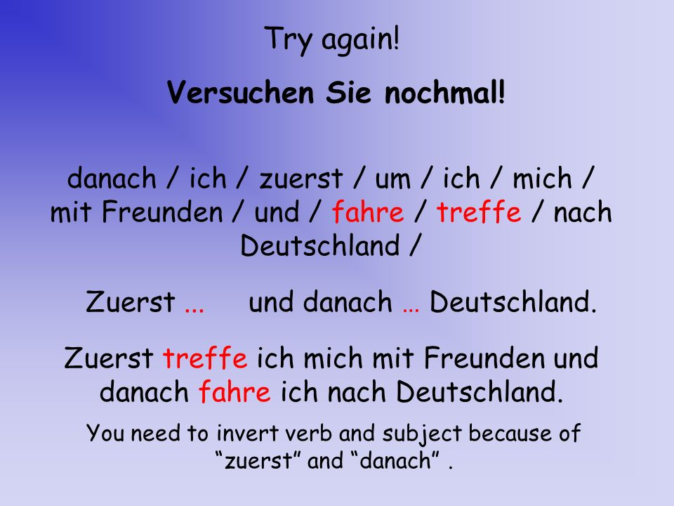 Try again! Versuchen Sie nochmal! danach / ich / zuerst / um / ich / mich / mit Freunden / und / fahre / treffe / nach Deutschland / Zuerst treffe ich