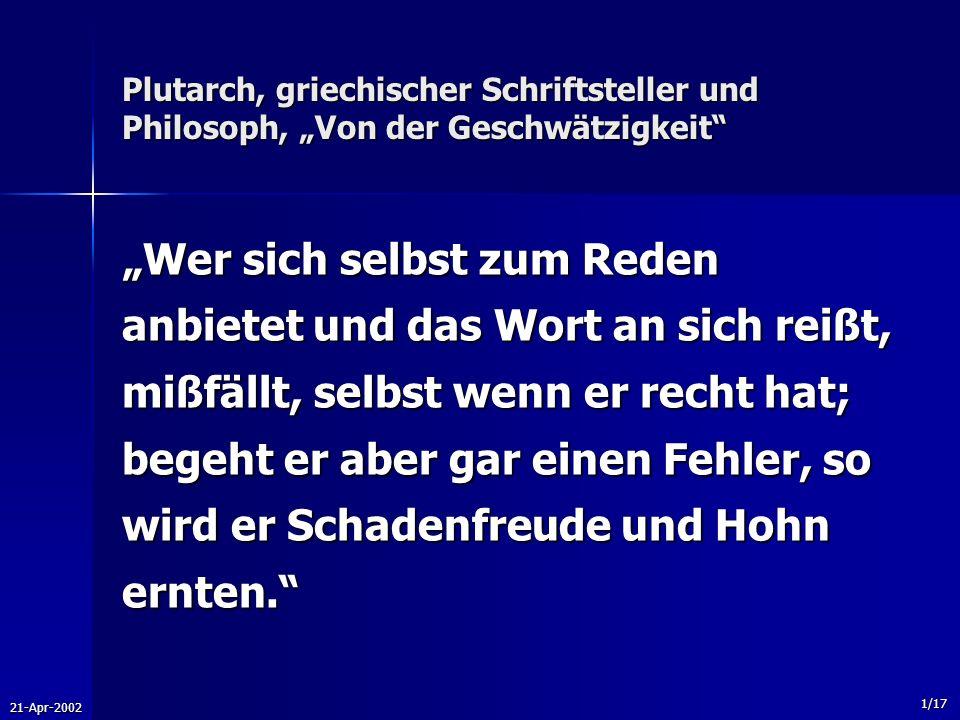 21-Apr-2002 1/17 Plutarch, griechischer Schriftsteller und Philosoph, Von der Geschwätzigkeit Wer sich selbst zum Reden anbietet und das Wort an sich